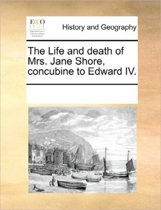 The Life and Death of Mrs. Jane Shore, Concubine to Edward IV