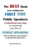 The Best Book Ever Written for First Time Public Speakers: 3 Ridiculously Easy Steps to conquering your fear of Public Speaking