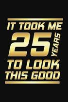It Took Me 25 Years To Look This Good: Happy 25th Birthday 25 Years Old Gifts