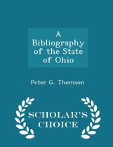 A Bibliography of the State of Ohio - Scholar's Choice Edition