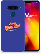 LG V40 Thinq Uniek TPU Hoesje Never Give Up