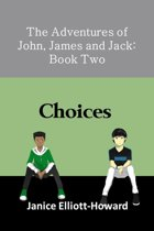 The Adventures of John, James and Jack: Book Two - Choices