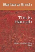 This Is Hannah: Heart to Heart With God