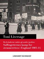 Da kvinderne måtte gå under jorden. Suffragetternes kamp for stemmeretten i England 1903-14