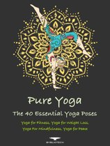 Pure Yoga - The 40 Essential Yoga Poses
