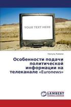 Osobennosti Podachi Politicheskoy Informatsii Na Telekanale Euronews