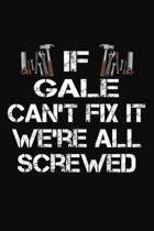 If Gale Can't Fix It We're All Screwed: Personalized Handyman Journal - Gift Notebook