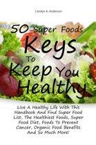 50 Super Foods Keys To Keep You Healthy