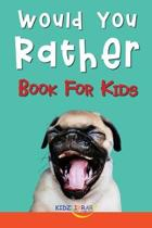 Would You Rather Book For Kids: The Book of Silly, Challenging, and Downright Hilarious Questions the Whole Family Will Love (Game Book Gift Ideas)