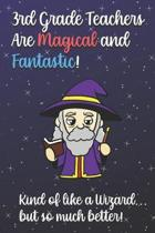3rd Grade Teachers Are Magical and Fantastic! Kind of Like A Wizard, But So Much Better!