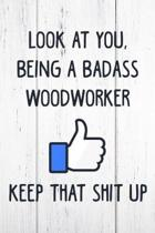 Look at You, Being a Badass Woodworker Keep That Shit Up