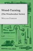 Wood-Turning (The Woodworker Series)