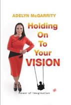 Holding On To Your Vision