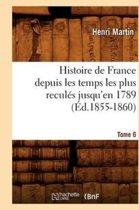 Histoire de France Depuis Les Temps Les Plus Recul�s Jusqu'en 1789. Tome 6 (�d.1855-1860)