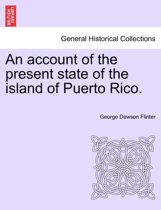 An Account of the Present State of the Island of Puerto Rico.