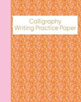 Calligraphy Writing Practice Paper: Notebook for Modern Creative Lettering Practice with Cute Floral Leaves Illustration Cover Design in Orange and Pi