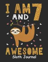I Am 7 And Awesome Sloth Journal: Sloth Notebook And Journal To Write In For 7 Year Old Boy Girl - 6x9 Unique Diary - 120 Blank Lined Pages - Happy 7t