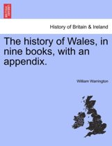 The History of Wales, in Nine Books, with an Appendix.