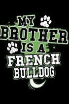 My Brother Is A French Bulldog: My Brother Is A French Bulldog Funny Dog Owner Journal/Notebook Blank Lined Ruled 6x9 100 Pages