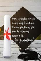 You're a superstar graduate in every way. I can't wait to watch you shine as you enter the next exciting chapter in life. Congratulations