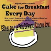 Cake for Breakfast Every Day - English/French Edition