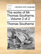 The Works of Mr. Thomas Southerne. ... Volume 2 of 2