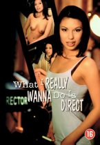What I Really Wanna Do Is Direct
