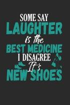 Some Say Laughter is the Best Medicine I Disagree It's New Shoes