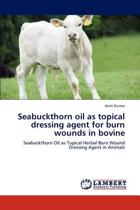 Seabuckthorn Oil as Topical Dressing Agent for Burn Wounds in Bovine