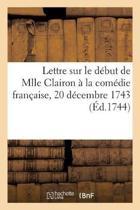 Lettre Mme La Mise V. de G. Sur Le D but de Mlle Clairon La Com die Fran aise, 20 D cembre 1743