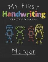My first Handwriting Practice Workbook Morgan