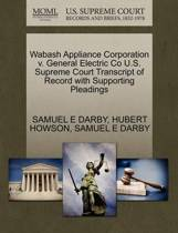 Wabash Appliance Corporation V. General Electric Co U.S. Supreme Court Transcript of Record with Supporting Pleadings