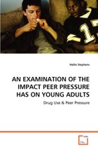 An Examination of the Impact Peer Pressure Has on Young Adults
