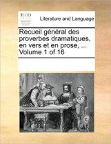 Recueil General Des Proverbes Dramatiques, En Vers Et En Prose, ... Volume 1 of 16
