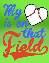 My Heart Is on That Field; Gifts for Baseball Moms; Baseball Mom Notebook
