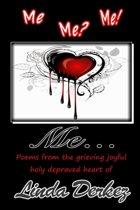 Me Me? Me! Me... Poems from the Grieving Joyful Holy Depraved Heart of Linda Derkez