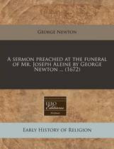A Sermon Preached at the Funeral of Mr. Joseph Aleine by George Newton ... (1672)
