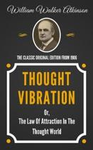 Thought Vibration Or, The Law Of Attraction In The Thought World - The Classic Original Edition From 1906
