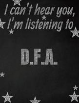 I can't hear you, I'm listening to D.F.A. creative writing lined notebook: Promoting band fandom and music creativity through writing...one day at a t