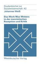 Das Werk Max Webers in Der Marxistischen Rezeption Und Kritik
