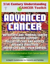 21st Century Understanding Cancer Toolkit: Coping with Advanced Cancer - Metastatic Cancer, Caregiver Support, Palliative Care and Hospice, Advance Directives, End-of-Life Care, Pain Control, Grief