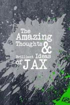 The Amazing Thoughts and Brilliant Ideas of Jax