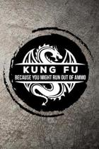 Kung Fu Because You Might Run Out of Ammo: Journal / Notebook for Martial Art Fan