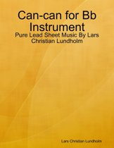 Can-can for Bb Instrument - Pure Lead Sheet Music By Lars Christian Lundholm