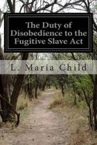 The Duty of Disobedience to the Fugitive Slave ACT