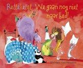 Boek cover Retteketet! We gaan nog niet naar bed! van Harmen van Straaten (Hardcover)