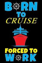 Born To Cruise Forced To Work