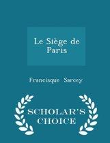 Le Siege de Paris - Scholar's Choice Edition