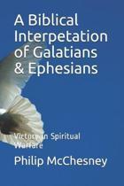 A Biblical Interpetation of Galatians & Ephesians: Victory in Spiritual Warfare