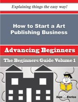 How to Start a Art Publishing Business (Beginners Guide)